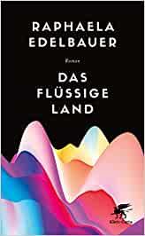 Cover Das Flüssige Land von Raphaela Edelbauer